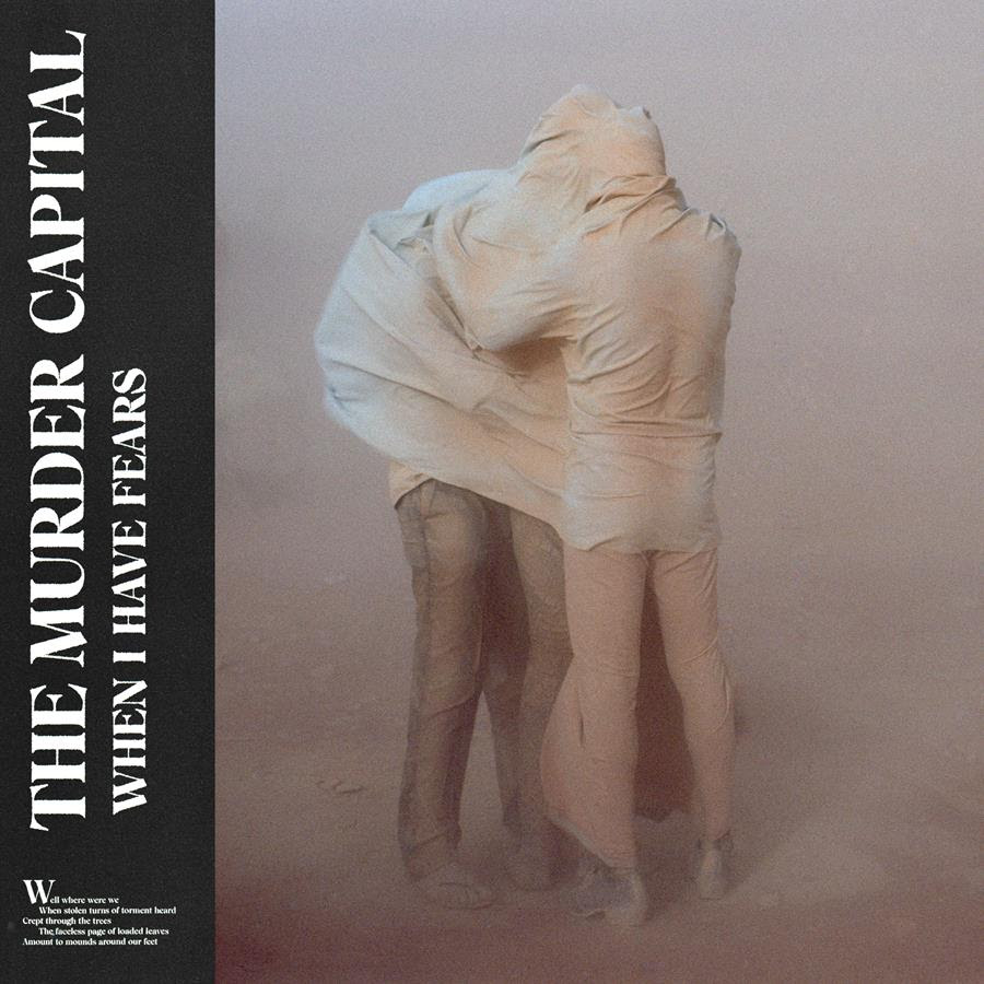 "Review |  ""The Murder Capital is a part of this musical coup d'état When I Have Fears is their manifesto"" The Murder Capital – When I Have Fears"